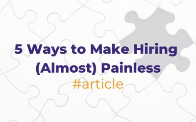 5 Ways to Make Hiring (Almost) Painless