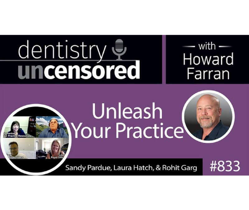 Unleash Your Practice with Sandy Pardue, Laura Hatch, and Rohit Garg: Dentistry Uncensored with Howard Farran