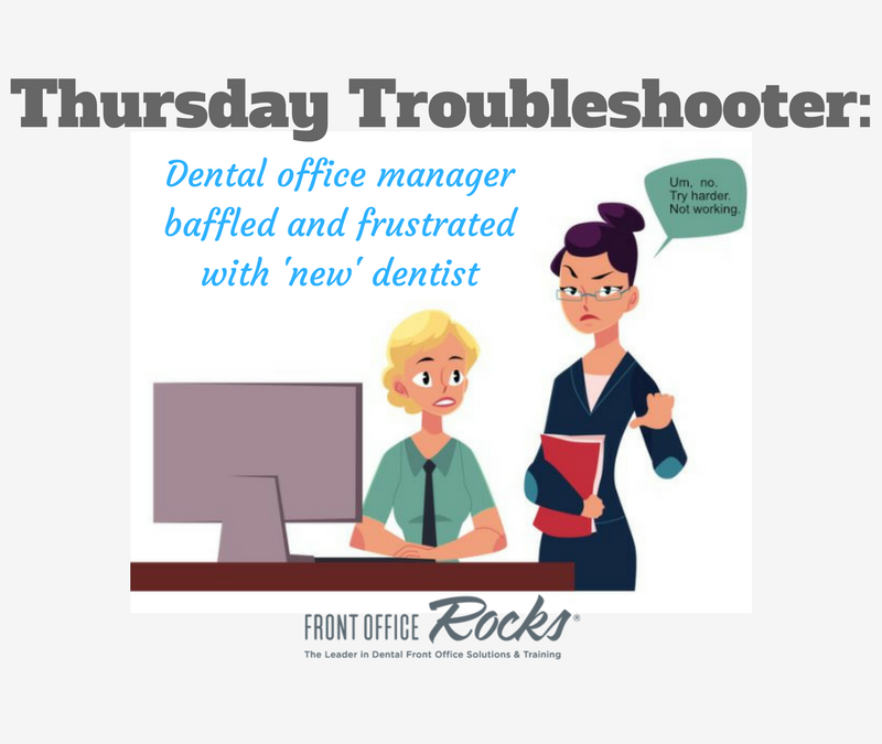 Thursday Troubleshooter: Dental office manager baffled and frustrated with 'new' dentist