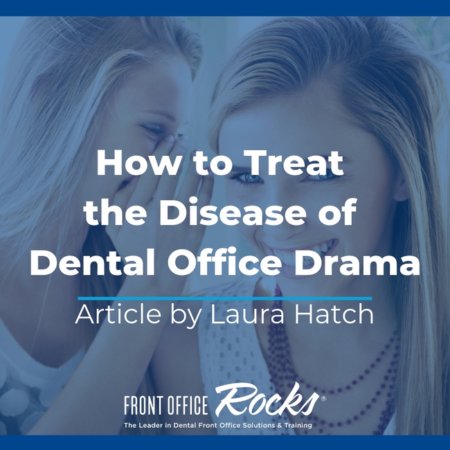 How to Treat the Disease of Dental Office Drama