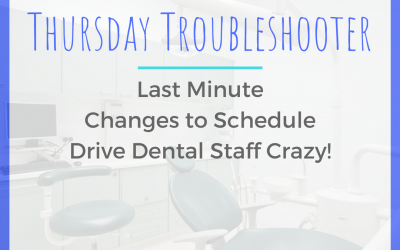 Thursday Troubleshooter: Last Minute Changes to Schedule Drive Dental Staff Crazy Cover Art Image