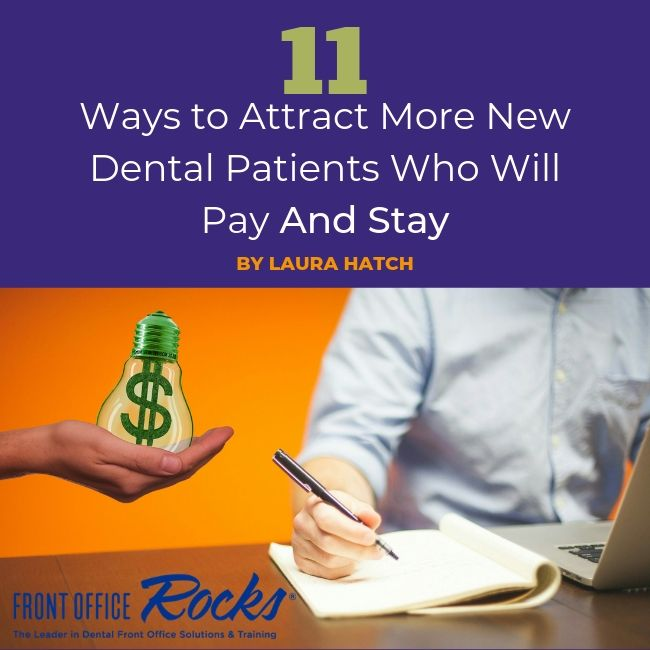 11 Ways to Attract More New Dental Patients Who Will Pay And Stay Article by Laura Hatch Final Cover Image