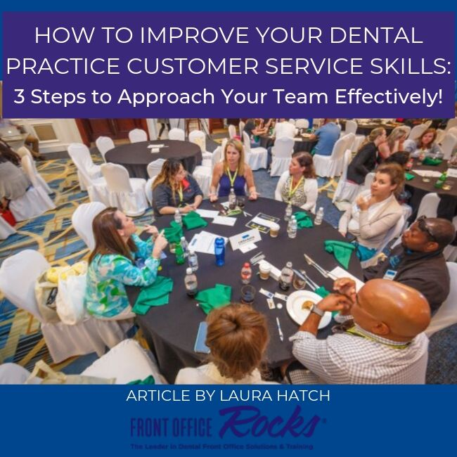 How to Improve Your Dental Practice Customer Service Skills 3 Steps to Approach Your Team Effectively Article by Laura Hatch Cover Image