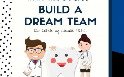 7 Keys to Building Your Dental Office Dream Team