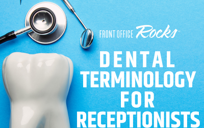 Basic Dental Terminology for Receptionists and the Front Office Team
