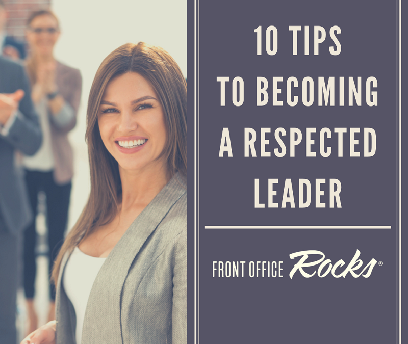 10 Tips To Becoming A Respected Leader