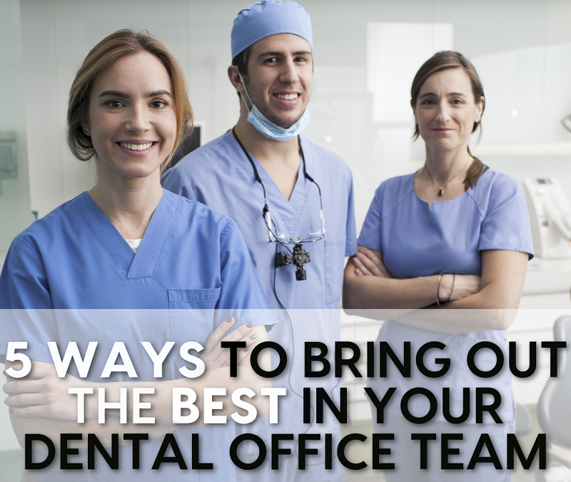 5 Ways to Bring Out the Best in Your Dental Office Team