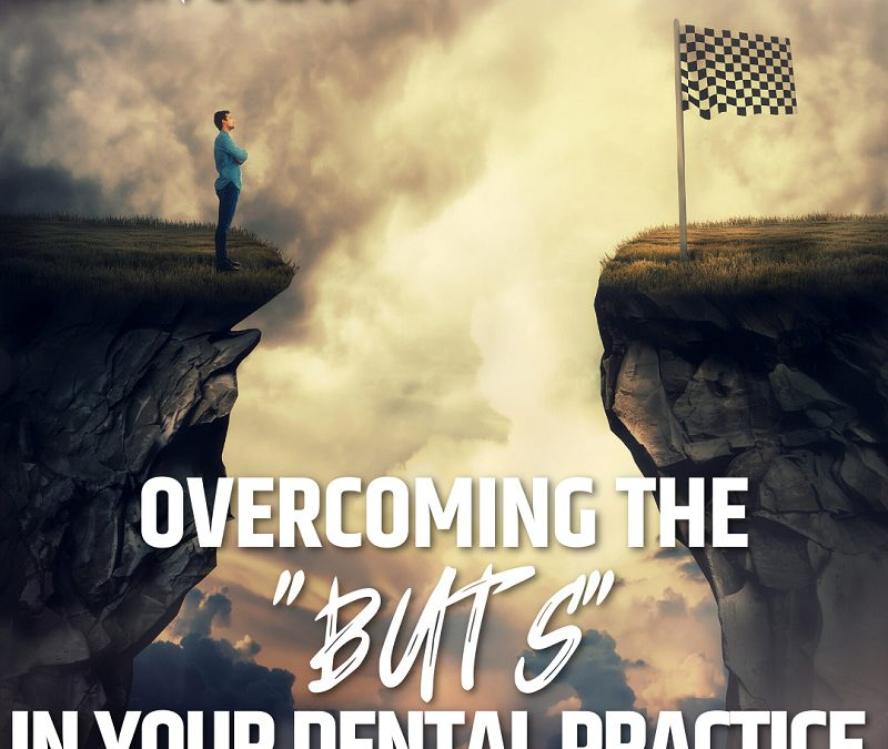 """Overcoming the """"Buts"""" in Your Dental Practice"""
