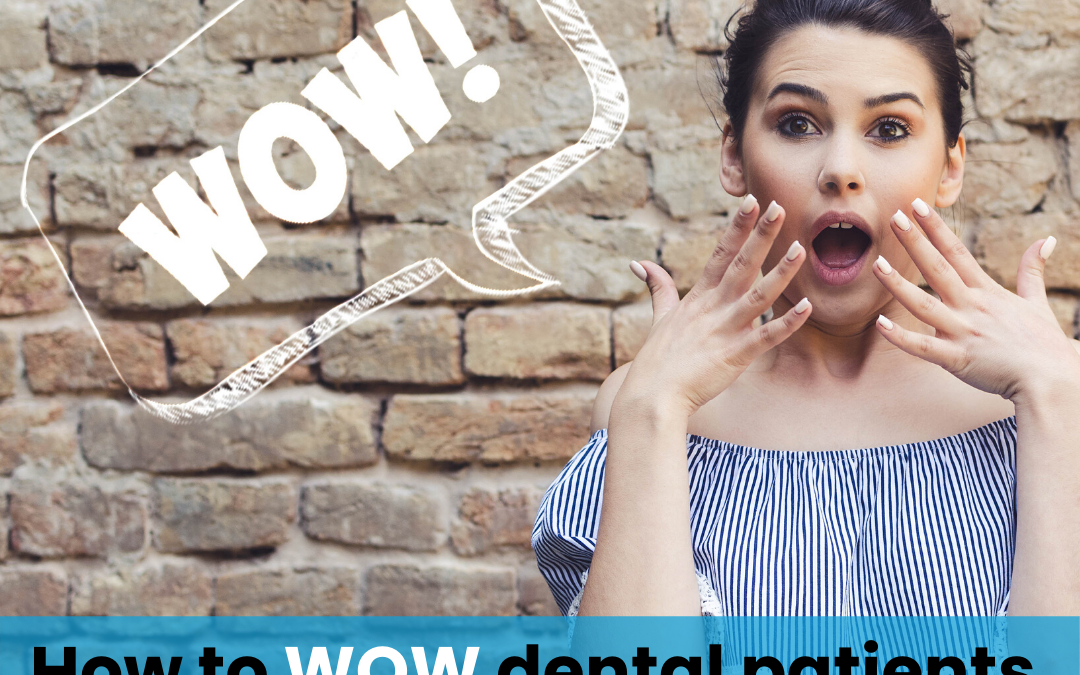 How to WOW dental patients with amazing customer service!