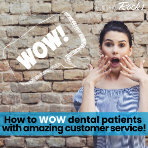 How to WOW dental patients with amazing customer service Blog over Image Front Office Rocks 800